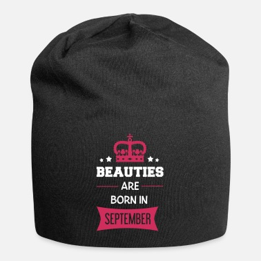 Born In September Beauties are born in September - Beanie