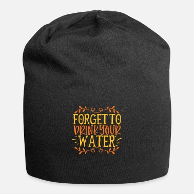 Water Forget to Drink Your Water - Beanie