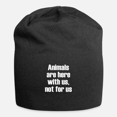 Us Animals are here with us not for us - Beanie