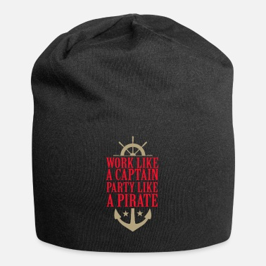 Party Like A Pirate Work like a captain party like a pirate - Beanie