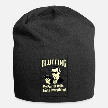 Bluffing Me bluffing be like - Beanie