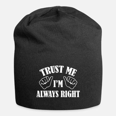 Right Trust Me I'm Always Right - Beanie