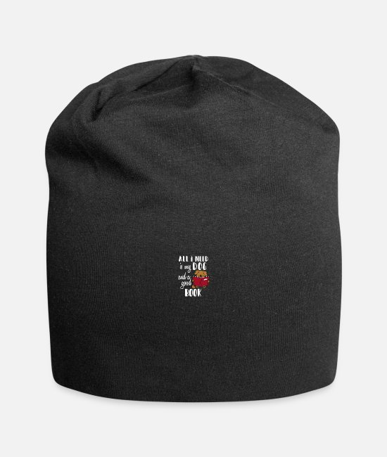 Need Caps & Hats - All I Need Is My Dog And A Good Book Funny T Shirt - Beanie black