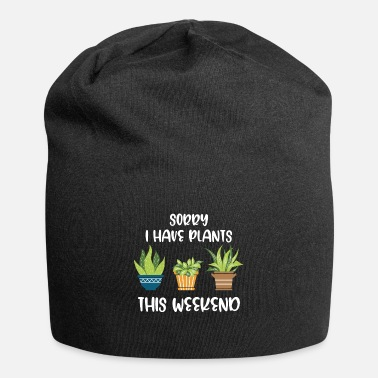 Weekend Sorry I Have Plants This Weekend Gardening Lovers - Beanie