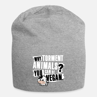 Why Torment Animals? Yo can be Vegan - Beanie