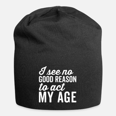 Slogan Reason Act My Age Funny Quote - Beanie