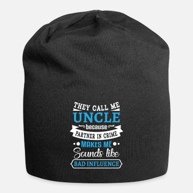 Partner Uncle partner in crime sounds bad influence - Beanie