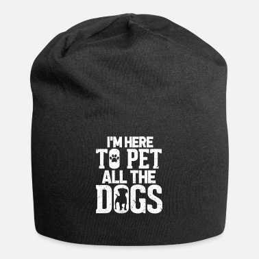 Pet I'm Here To Pet All The Dogs - Beanie
