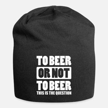 Beer To Beer or not to Beer - Beanie