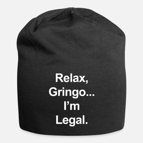 Mexican Caps - Relax Gringo I m Legal Funny Mexican Spanish Humor - Beanie black