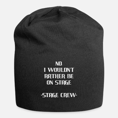 Stage No, I Wouldn't Rather Be On Stage Stage Crew Gift - Beanie