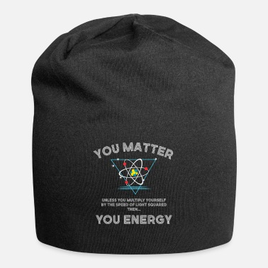 Science You Matter You Energy Funny Science Gift design - Beanie