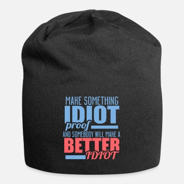 MAKE SOMETHING IDIOT PROOF FUNNY RELATABLE DESIGN - Beanie