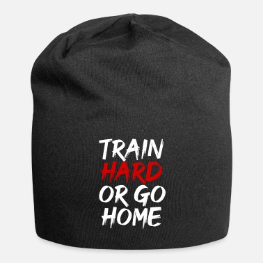 Fitness fitness train hard or go home - Beanie