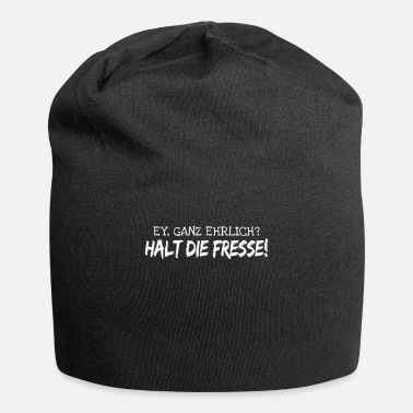 Shut The Fuck Up Ey Ganz Ehrlich Halt Die Fresse Statement - Beanie