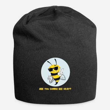 Bee Are you gonna Bee okay - Beanie