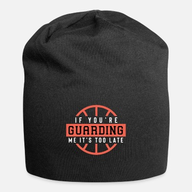 School If You'Re Guarding Me It'S Too Late Basketball Lov - Beanie
