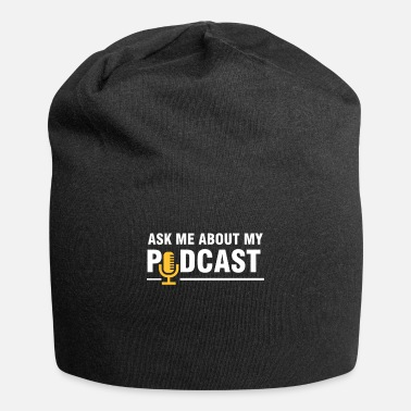 Guys Ask Me About My Podcast - Beanie