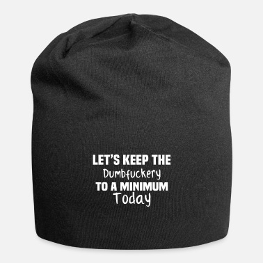 Minimum Lets Keep the Dumbfuckery to A Minimum Today - Beanie