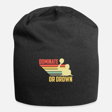 Pool Water Polo Gift I Waterpolo Dominate or Drown - Beanie