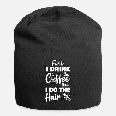Paint Brush First I Drink The Coffee Then I Do The Hair For - Beanie