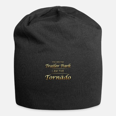 You Are The Trailer Park I Am The Tornado Dutton T - Beanie