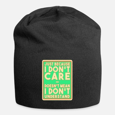Care Just because I don't care, doesn't mean I don't un - Beanie