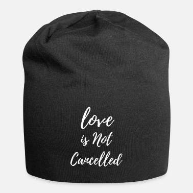 Love love is not cancelled - Beanie
