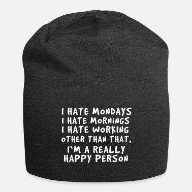 I Hate Work I Hate Mondays I Hate Mornings I Hate Working - Beanie