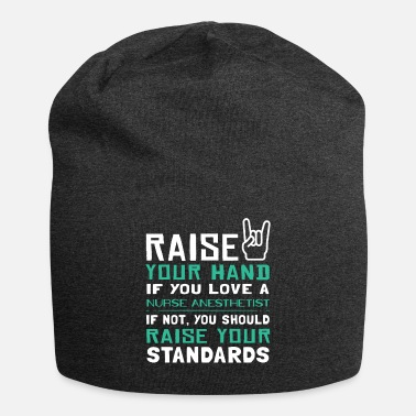 Nurse Raise Your Hand if You Love a Nurse Anesthetist... - Beanie