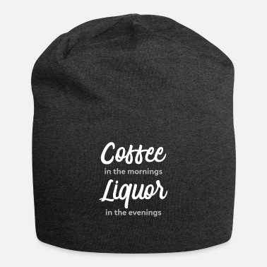 Liquor Coffee in the mornings, liquor in the evenings - Beanie