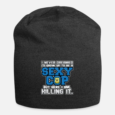 Arrest I Never Dreamed Sexy Cop Funny Police Humor - Beanie