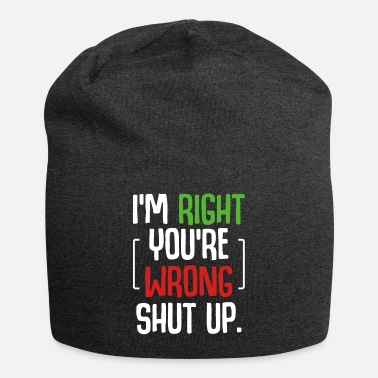 Open I'm Right You're Wrong Shut Up Sarcastic Humor - Beanie