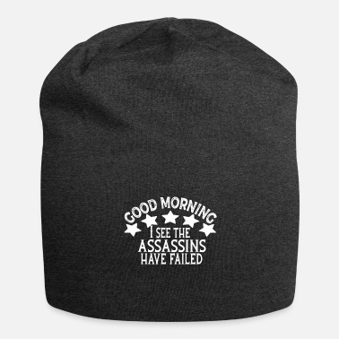 Morning GOOD MORNING I SEE THEASSASSINS HAVE FAILED Shirt - Beanie