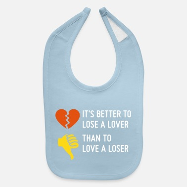 Loser I Would Rather Lose Lovers, Love A Loser! - Baby Bib