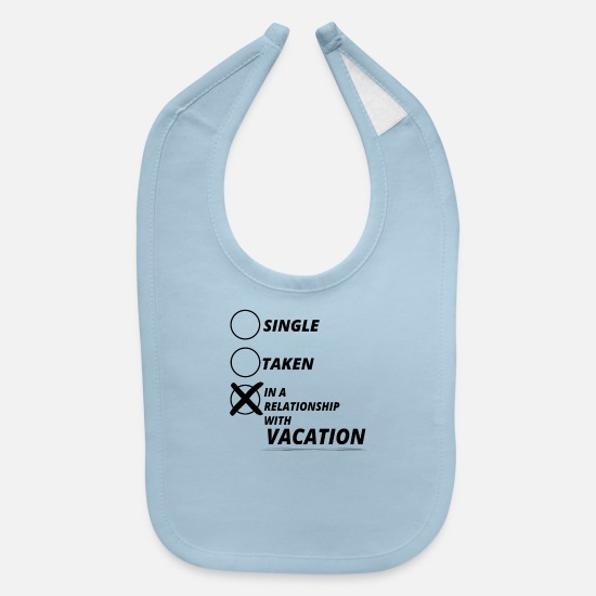 Love Baby Clothing - relationship single taken VACATION - Baby Bib light blue