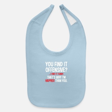 Offensive YOU FIND IT OFFENSIVE - Baby Bib