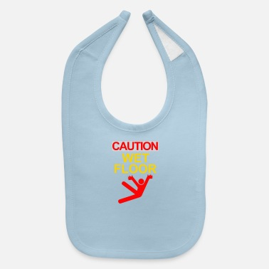 Wet caution wet floor - Baby Bib