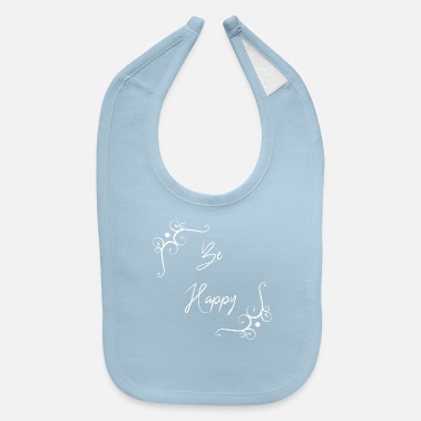 Happiness Be happy be happy happiness - Baby Bib