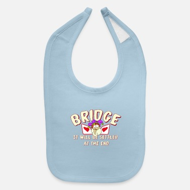 Pik Bridge - It will be settled at the end - Baby Bib