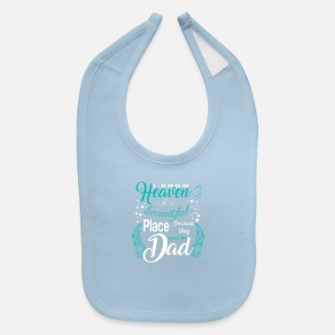 Beautiful Heaven Is A Beautiful Place They Have My Dad Shirt - Baby Bib