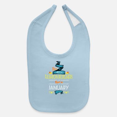 Best Fashion Designers are Born in January Gift - Baby Bib