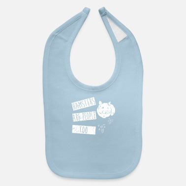 Hamster Are People Too! Best Gift Shirt - Baby Bib