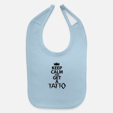 Keep Calm And Get A Tattoo - Baby Bib