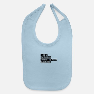 House Keeper I live at the ballfield and visit my house sometim - Baby Bib
