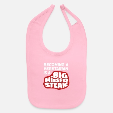 Vegetarian Becoming A Vegetarian Is A Big Missed Steak! - Baby Bib