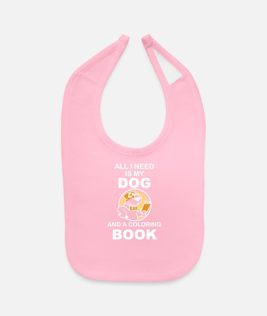 Dog Owner Baby Bibs - All i need is my Dog And a coloring book - Baby Bib light pink