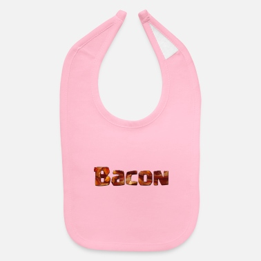 Bacon Bacon in Bacon - Baby Bib