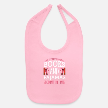 Open If It Involves Books And Pajamas Reading Bookworm - Baby Bib