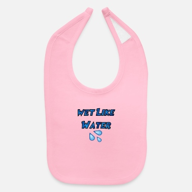 Wet Wet Like Water - Baby Bib